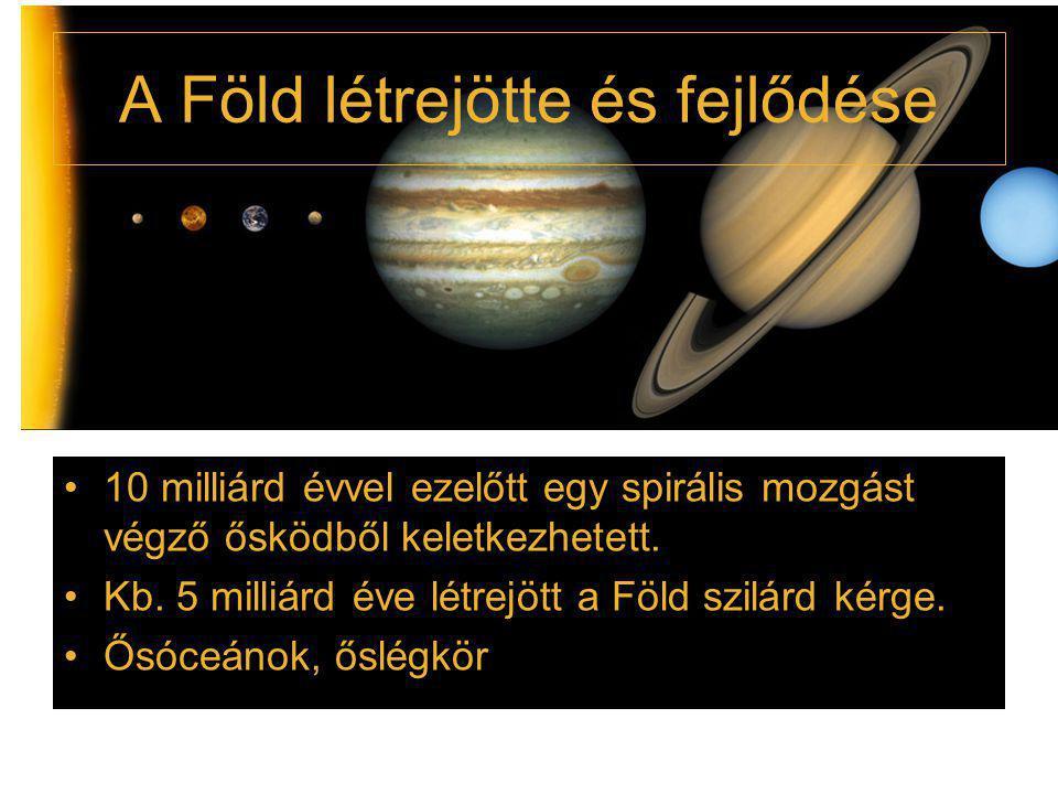 A Föld létrejötte és fejlődése 10 milliárd évvel ezelőtt egy spirális mozgást végző ősködből keletkezhetett. Kb. 5 milliárd éve létrejött a Föld szilá