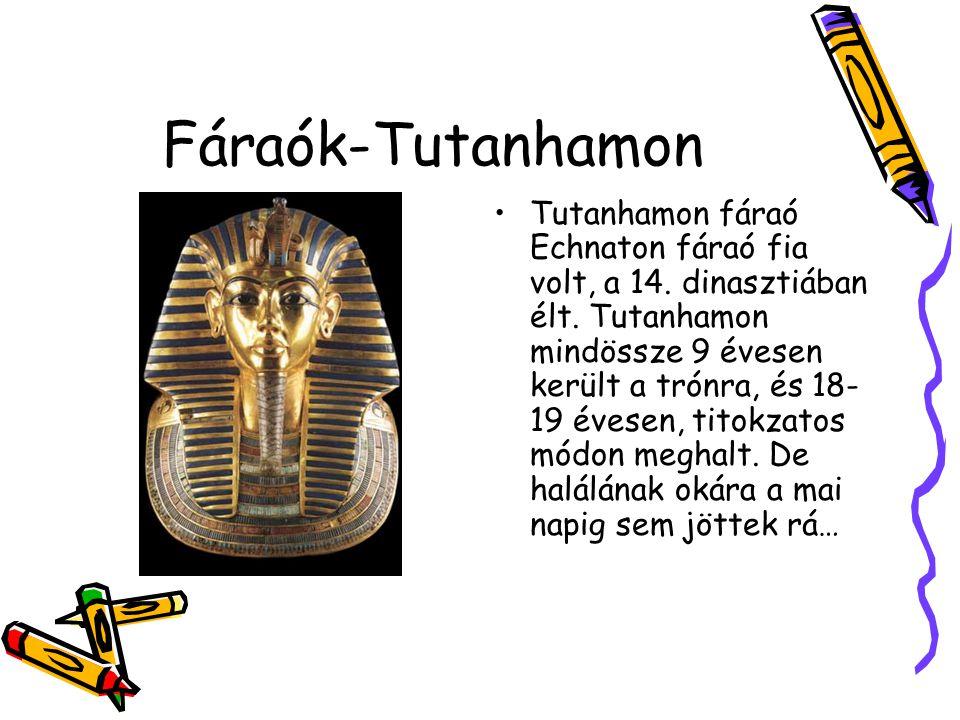 Fáraók-Tutanhamon Tutanhamon fáraó Echnaton fáraó fia volt, a 14. dinasztiában élt. Tutanhamon mindössze 9 évesen került a trónra, és 18- 19 évesen, t
