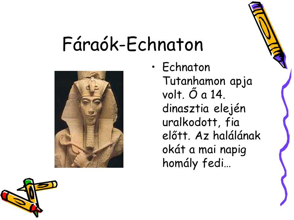 Fáraók-Echnaton Echnaton Tutanhamon apja volt. Ő a 14. dinasztia elején uralkodott, fia előtt. Az halálának okát a mai napig homály fedi…