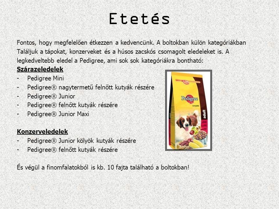 Etetés Fontos, hogy megfelelően étkezzen a kedvencünk. A boltokban külön kategóriákban Találjuk a tápokat, konzerveket és a húsos zacskós csomagolt el