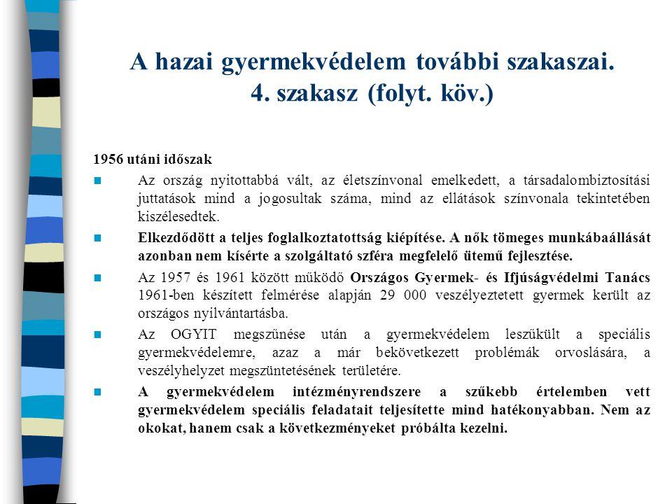 A hazai gyermekvédelem további szakaszai. 4. szakasz (folyt. köv.) 1956 utáni időszak Az ország nyitottabbá vált, az életszínvonal emelkedett, a társa