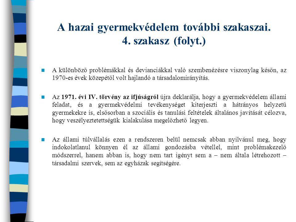 A hazai gyermekvédelem további szakaszai. 4. szakasz (folyt.) A különböző problémákkal és devianciákkal való szembenézésre viszonylag későn, az 1970-e