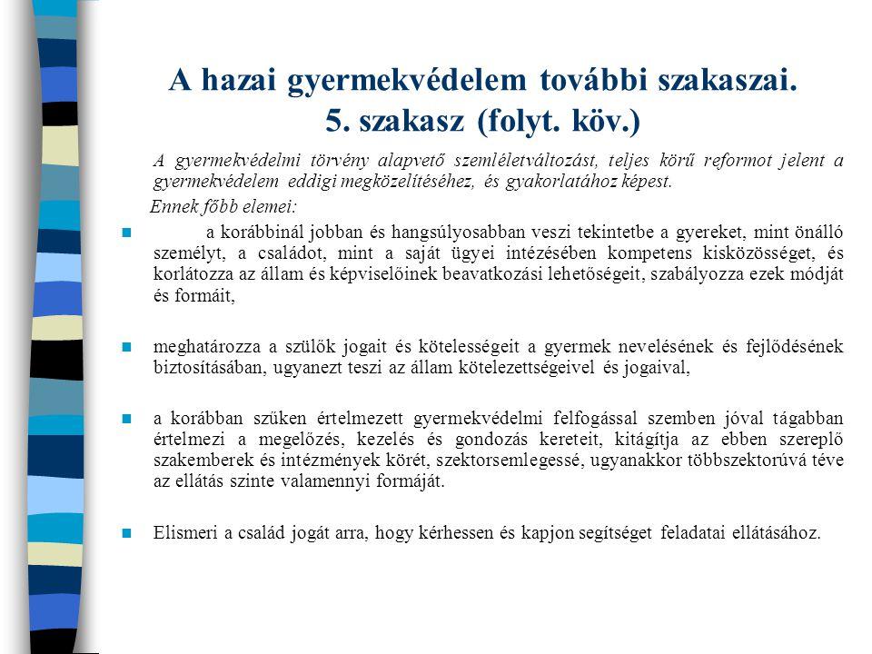 A hazai gyermekvédelem további szakaszai. 5. szakasz (folyt. köv.) A gyermekvédelmi törvény alapvető szemléletváltozást, teljes körű reformot jelent a