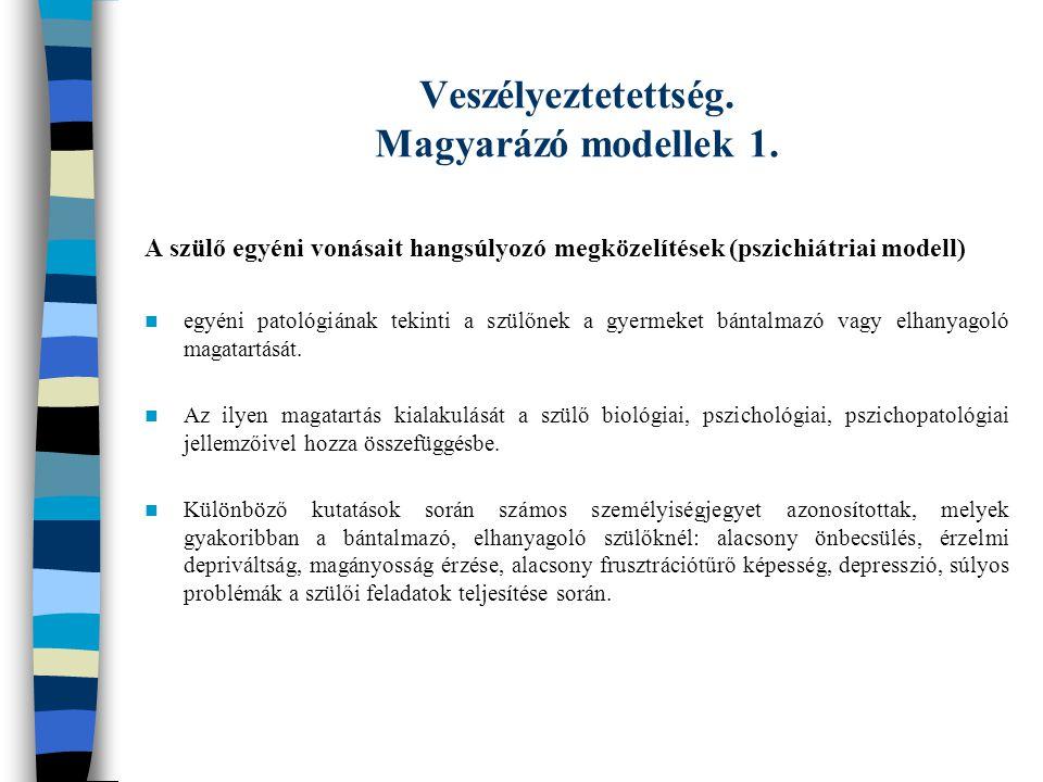 Veszélyeztetettség. Magyarázó modellek 1. A szülő egyéni vonásait hangsúlyozó megközelítések (pszichiátriai modell) egyéni patológiának tekinti a szül