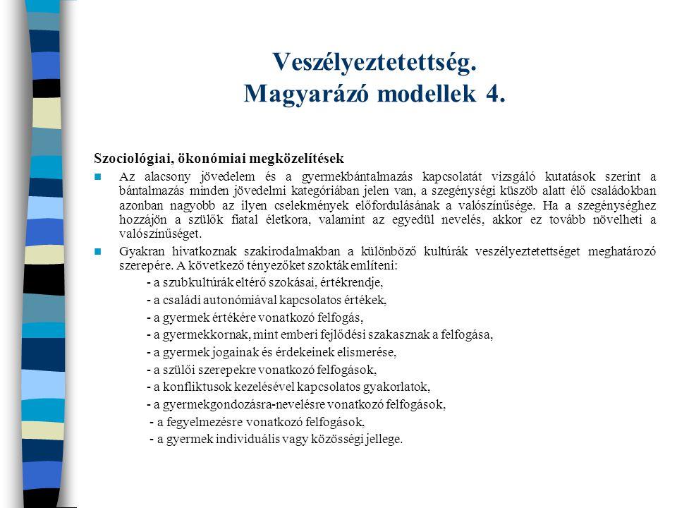 Veszélyeztetettség. Magyarázó modellek 4. Szociológiai, ökonómiai megközelítések Az alacsony jövedelem és a gyermekbántalmazás kapcsolatát vizsgáló ku