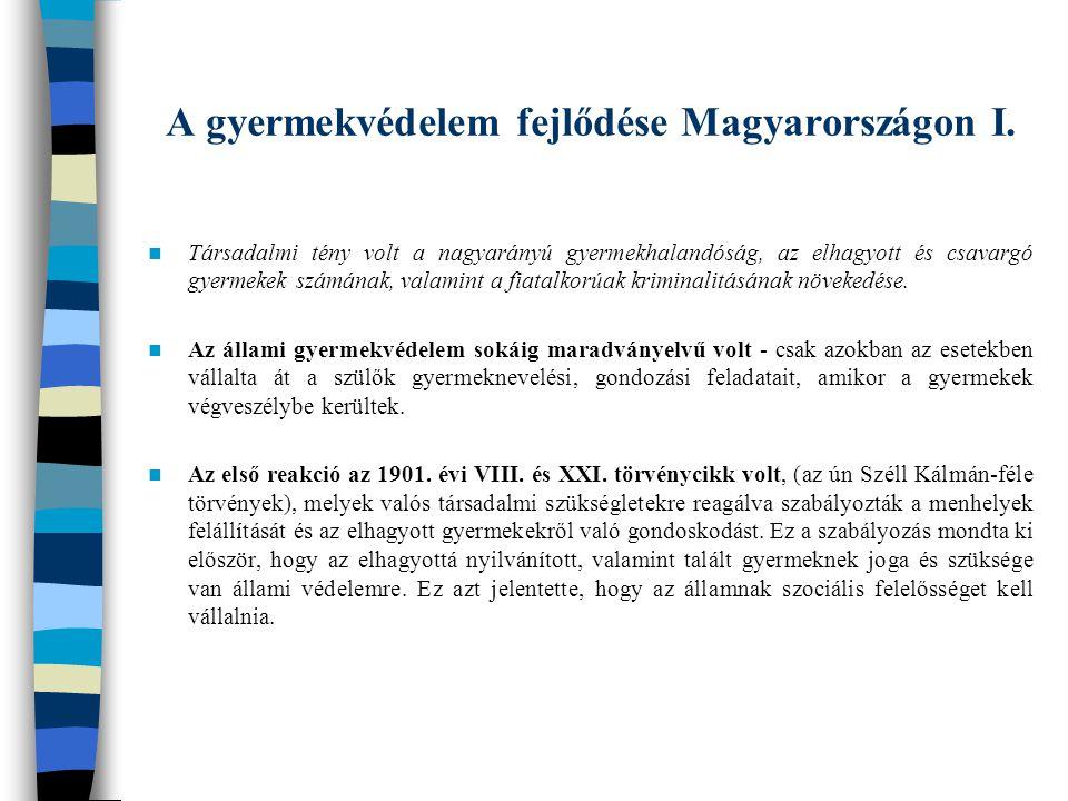 A gyermekvédelem fejlődése Magyarországon I. Társadalmi tény volt a nagyarányú gyermekhalandóság, az elhagyott és csavargó gyermekek számának, valamin
