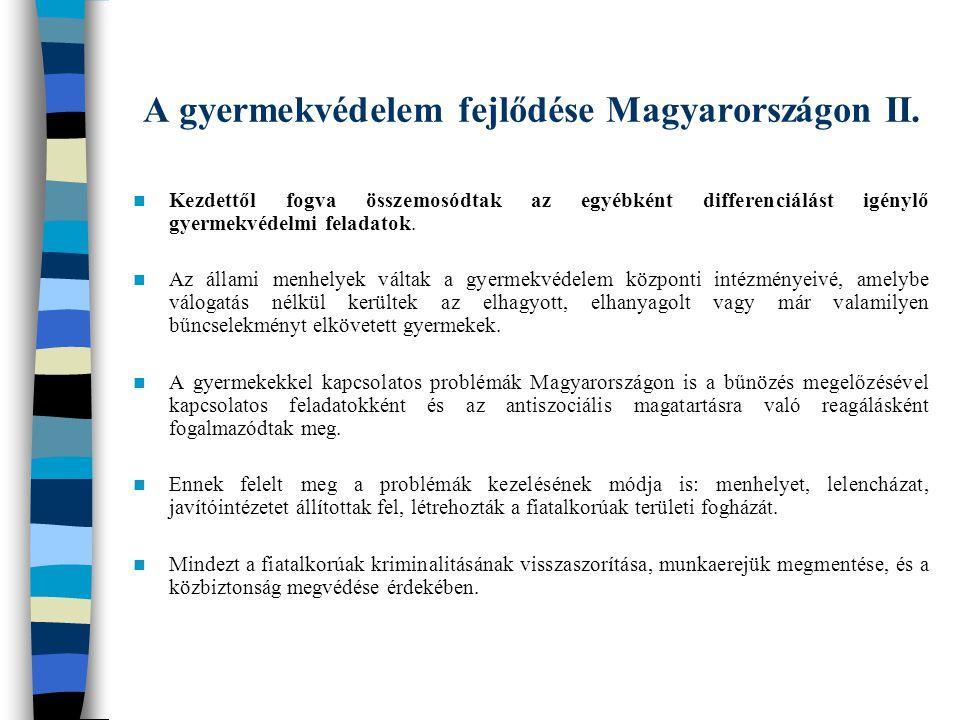 A gyermekvédelem fejlődése Magyarországon II. Kezdettől fogva összemosódtak az egyébként differenciálást igénylő gyermekvédelmi feladatok. Az állami m