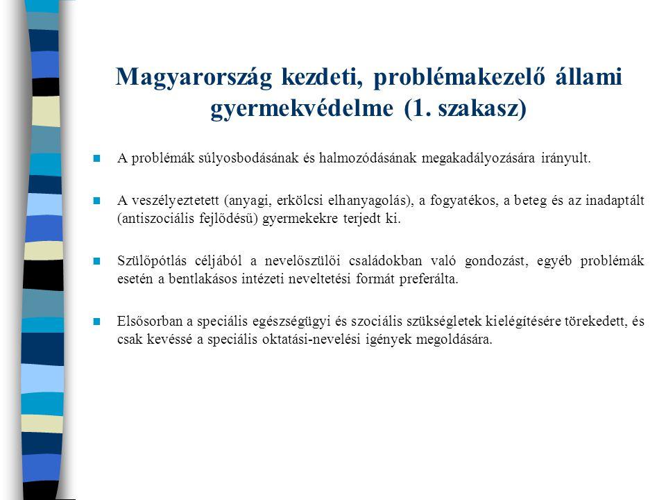 Magyarország kezdeti, problémakezelő állami gyermekvédelme (1. szakasz) A problémák súlyosbodásának és halmozódásának megakadályozására irányult. A ve