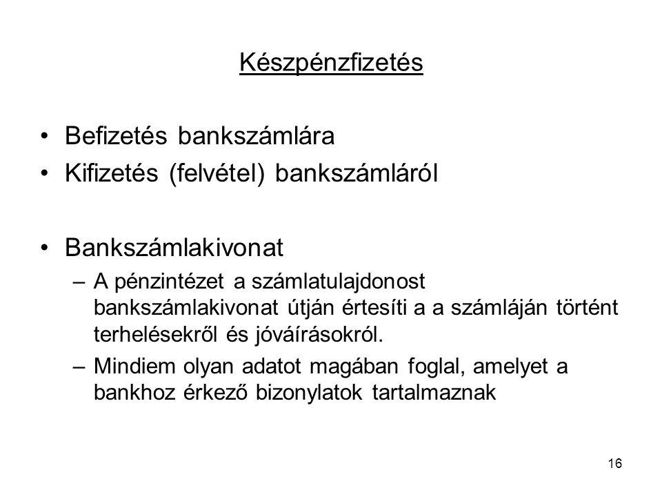 16 Készpénzfizetés Befizetés bankszámlára Kifizetés (felvétel) bankszámláról Bankszámlakivonat –A pénzintézet a számlatulajdonost bankszámlakivonat út