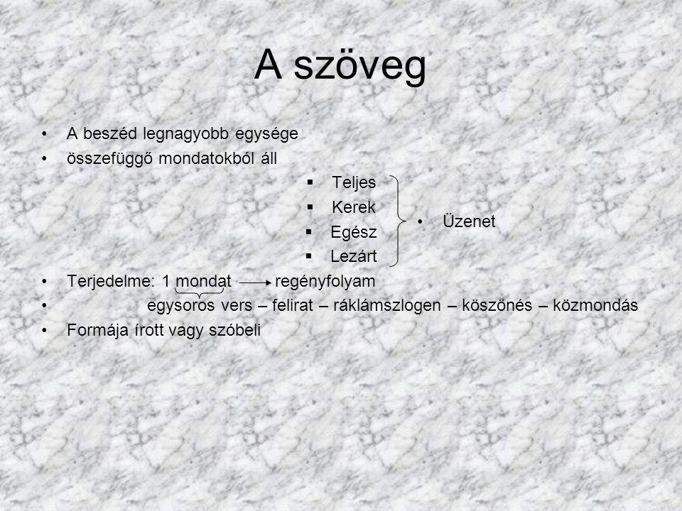 A szöveg A beszéd legnagyobb egysége összefüggő mondatokból áll TTeljes KKerek EEgész LLezárt Terjedelme: 1 mondat regényfolyam egysoros vers