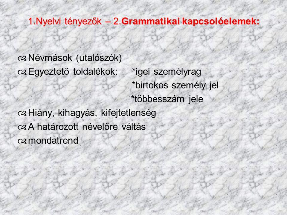 1.Nyelvi tényezők – 2.Grammatikai kapcsolóelemek: NNévmások (utalószók) EEgyeztető toldalékok: *igei személyrag *birtokos személy jel *többesszám