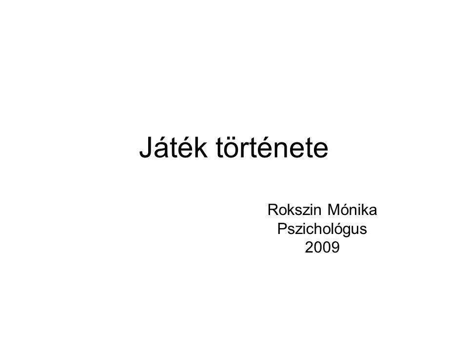 Játék története Rokszin Mónika Pszichológus 2009
