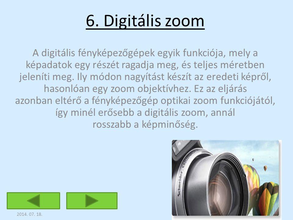 6. Digitális zoom A digitális fényképezőgépek egyik funkciója, mely a képadatok egy részét ragadja meg, és teljes méretben jeleníti meg. Ily módon nag