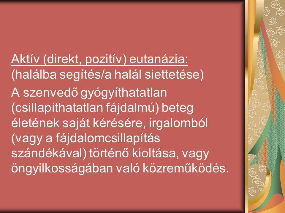 Passzív (indirekt, negatív) eutanázia: (halni hagyás) Az élethosszabbító ténykedések irgalomból való mellőzése, elhagyása ill.