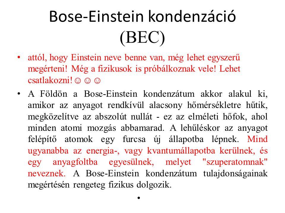 Bose-Einstein kondenzáció (BEC) attól, hogy Einstein neve benne van, még lehet egyszerű megérteni! Még a fizikusok is próbálkoznak vele! Lehet csatlak