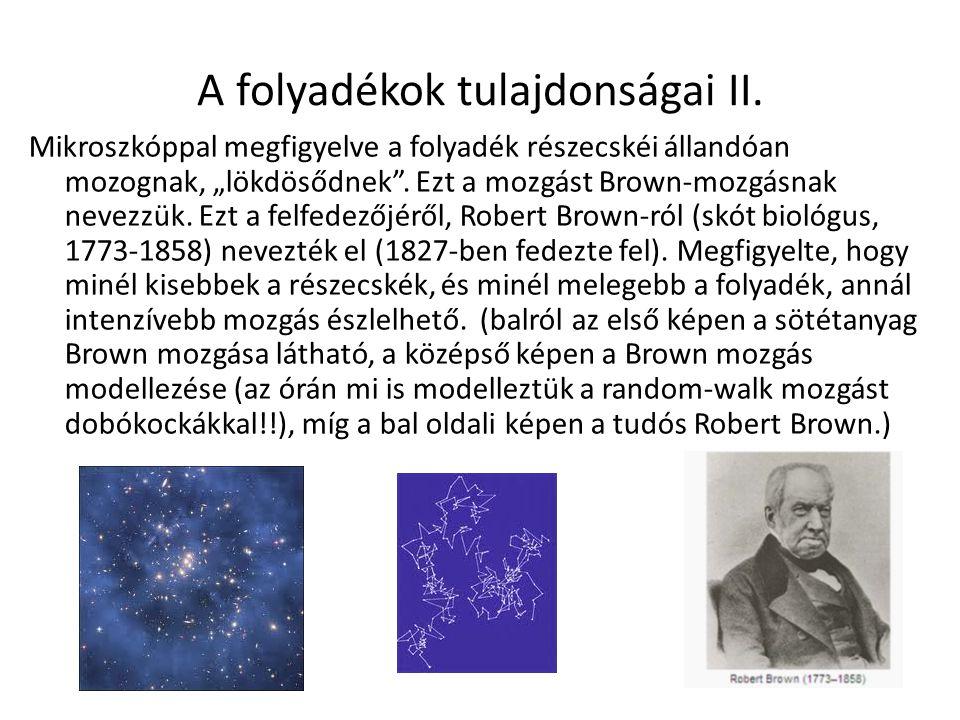 """A folyadékok tulajdonságai II. Mikroszkóppal megfigyelve a folyadék részecskéi állandóan mozognak, """"lökdösődnek"""". Ezt a mozgást Brown-mozgásnak nevezz"""