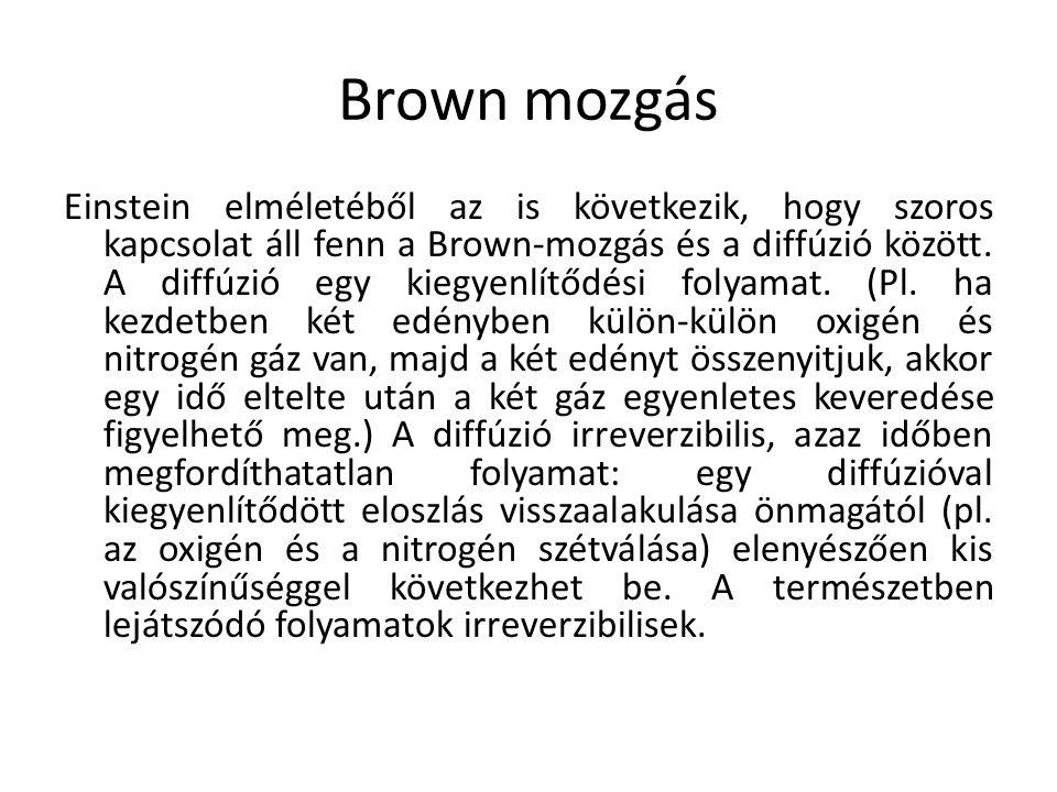 Brown mozgás Einstein elméletéből az is következik, hogy szoros kapcsolat áll fenn a Brown-mozgás és a diffúzió között. A diffúzió egy kiegyenlítődési
