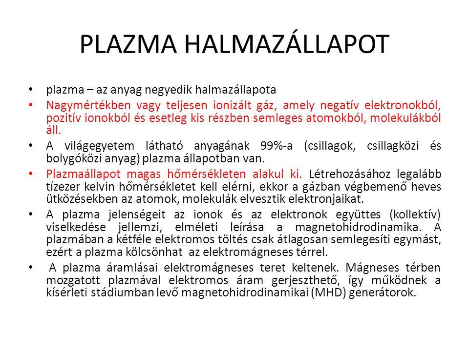 PLAZMA HALMAZÁLLAPOT plazma – az anyag negyedik halmazállapota Nagymértékben vagy teljesen ionizált gáz, amely negatív elektronokból, pozitív ionokból