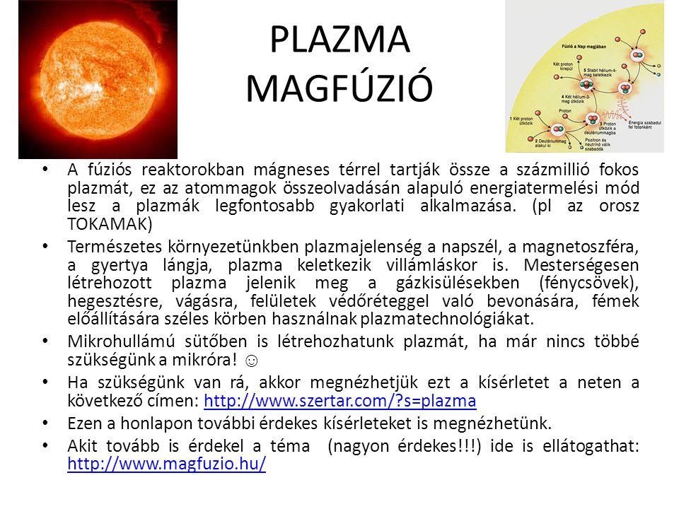 PLAZMA MAGFÚZIÓ A fúziós reaktorokban mágneses térrel tartják össze a százmillió fokos plazmát, ez az atommagok összeolvadásán alapuló energiatermelés