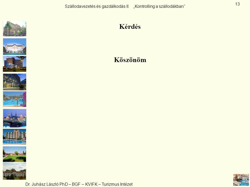 """Szállodavezetés és gazdálkodás II. """"Kontrolling a szállodákban"""" Dr. Juhász László PhD – BGF – KVIFK – Turizmus Intézet 13 Kérdés Köszönöm"""