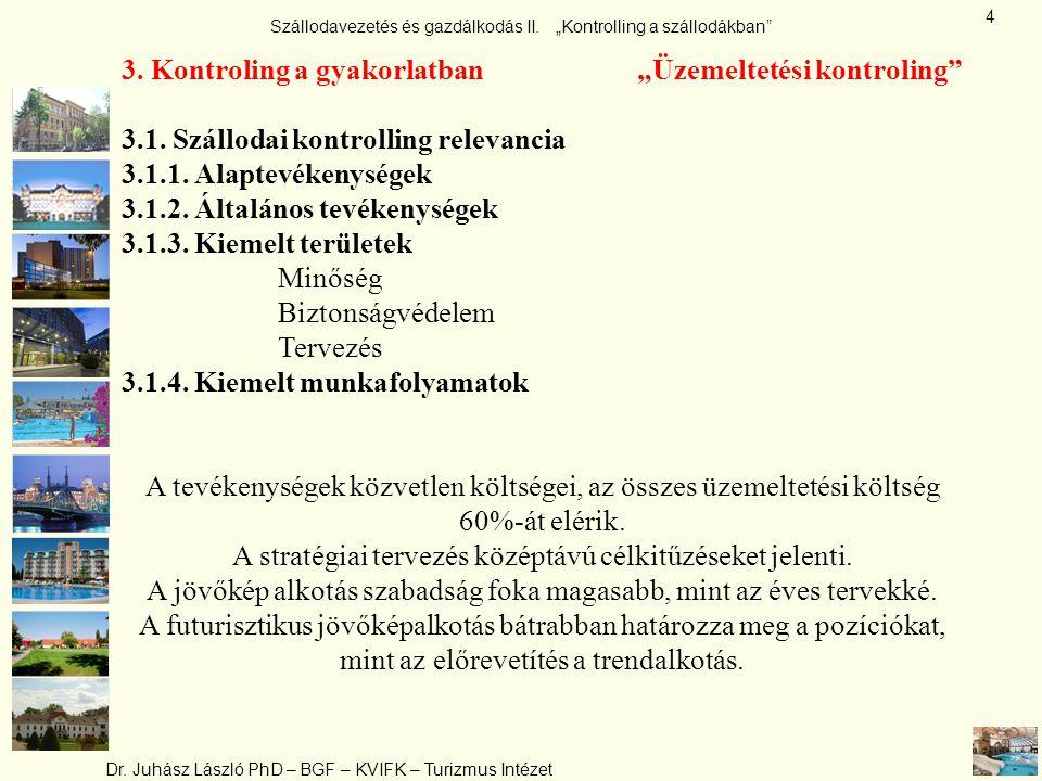 """Szállodavezetés és gazdálkodás II. """"Kontrolling a szállodákban"""" Dr. Juhász László PhD – BGF – KVIFK – Turizmus Intézet 4 3. Kontroling a gyakorlatban"""