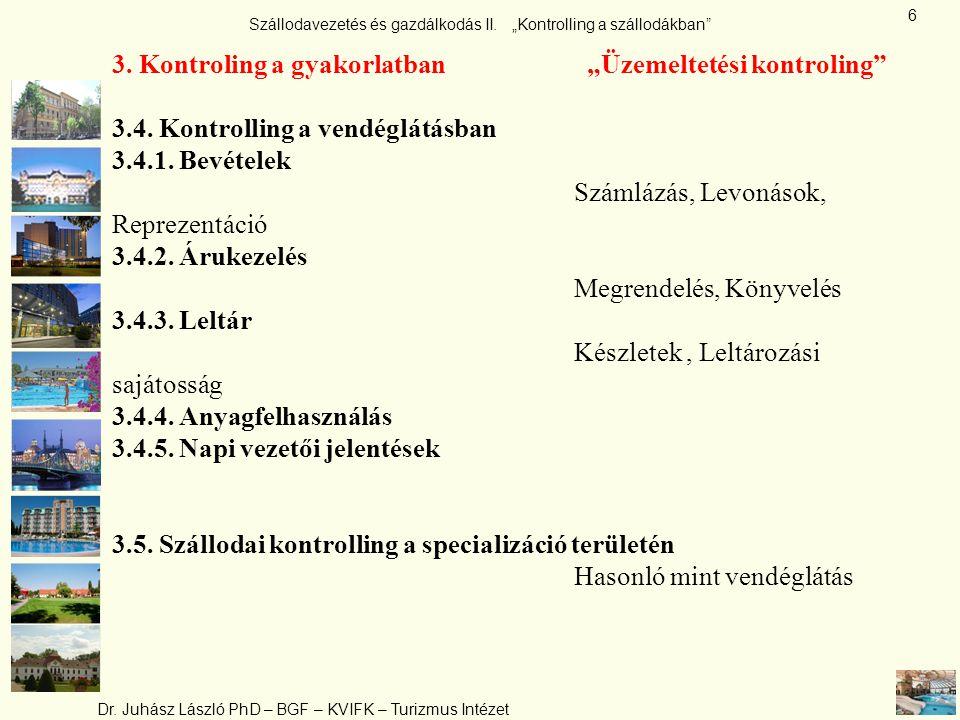 """Szállodavezetés és gazdálkodás II. """"Kontrolling a szállodákban"""" Dr. Juhász László PhD – BGF – KVIFK – Turizmus Intézet 6 3. Kontroling a gyakorlatban"""