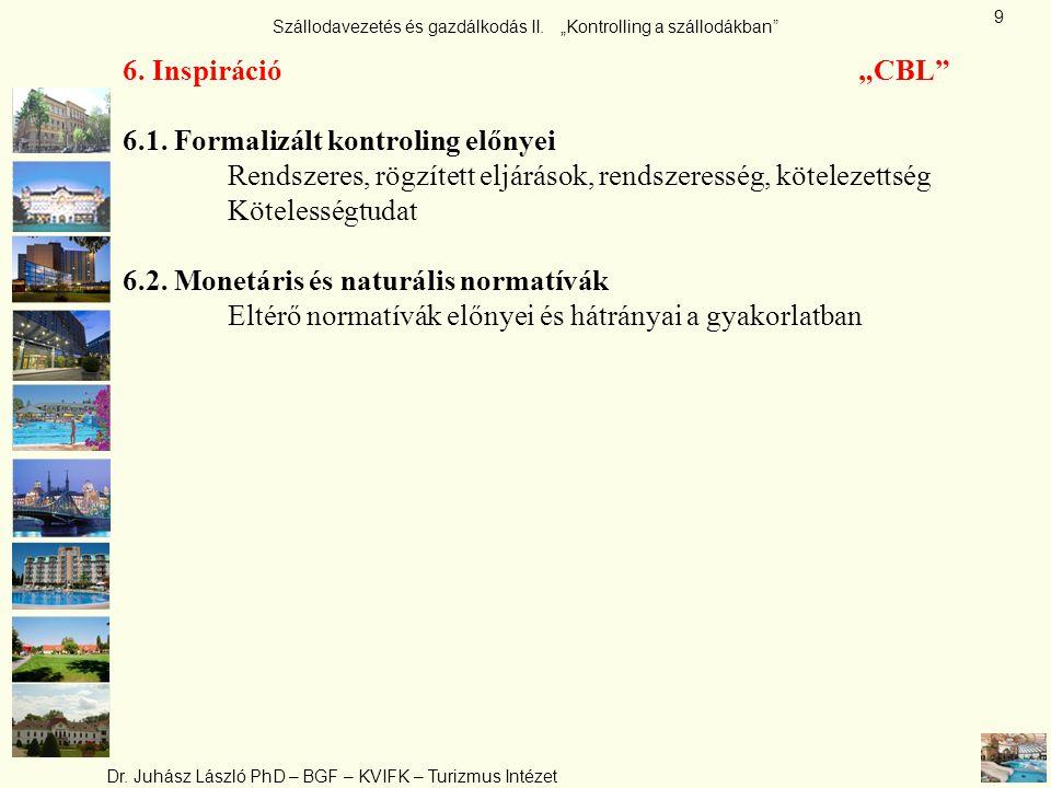 """Szállodavezetés és gazdálkodás II. """"Kontrolling a szállodákban"""" Dr. Juhász László PhD – BGF – KVIFK – Turizmus Intézet 9 6. Inspiráció""""CBL"""" 6.1. Forma"""