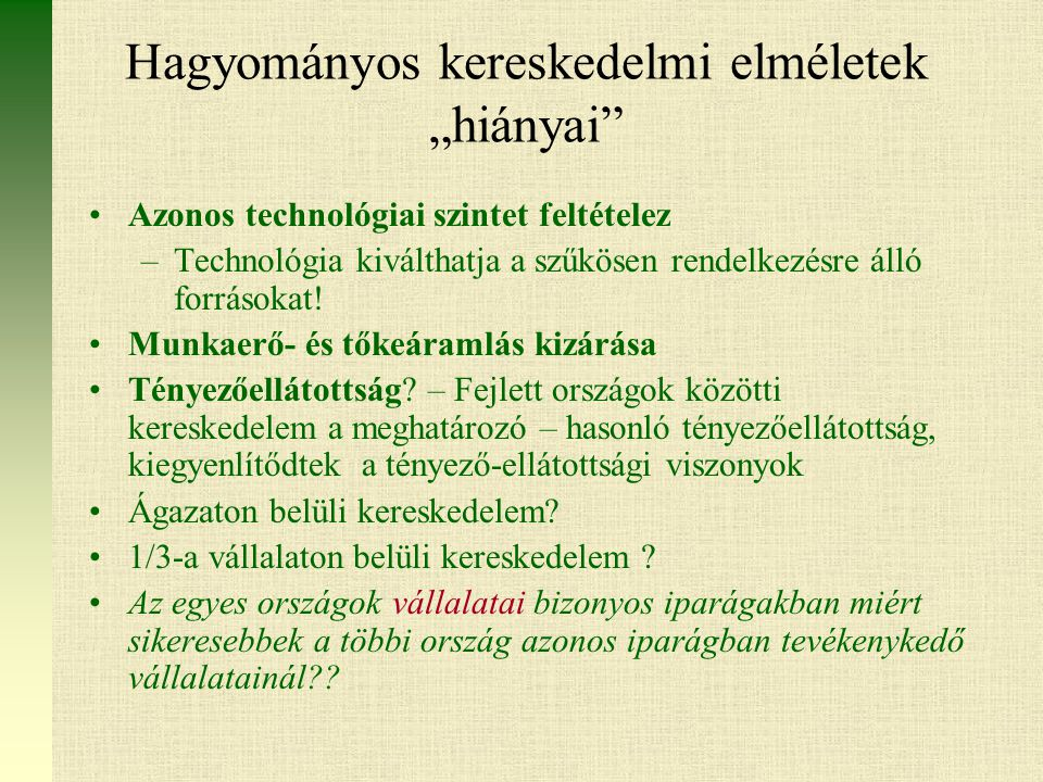 """Hagyományos kereskedelmi elméletek """"hiányai Azonos technológiai szintet feltételez –Technológia kiválthatja a szűkösen rendelkezésre álló forrásokat."""