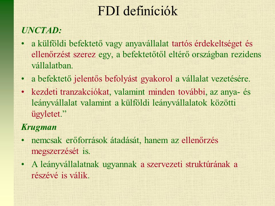 FDI definíciók UNCTAD: a külföldi befektető vagy anyavállalat tartós érdekeltséget és ellenőrzést szerez egy, a befektetőtől eltérő országban rezidens vállalatban.