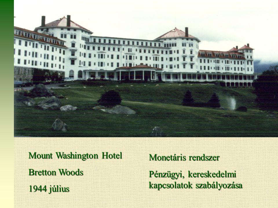 Mount Washington Hotel Bretton Woods 1944 július Monetáris rendszer Pénzügyi, kereskedelmi kapcsolatok szabályozása