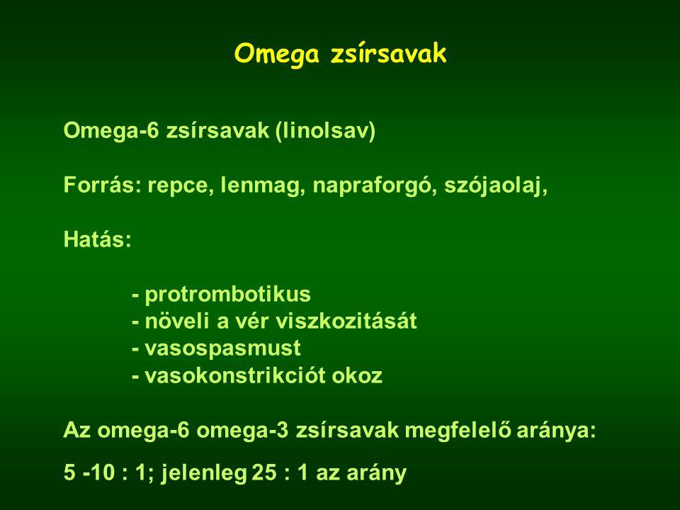 Omega zsírsavak Omega-6 zsírsavak (linolsav) Forrás: repce, lenmag, napraforgó, szójaolaj, Hatás: - protrombotikus - növeli a vér viszkozitását - vasospasmust - vasokonstrikciót okoz Az omega-6 omega-3 zsírsavak megfelelő aránya: 5 -10 : 1; jelenleg 25 : 1 az arány