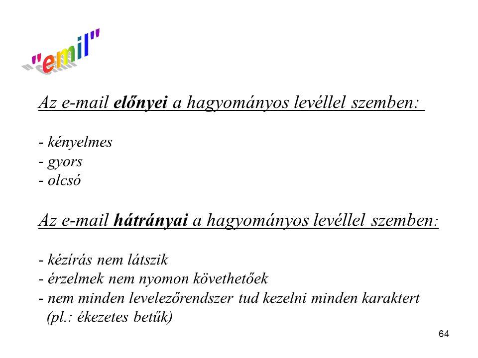 64 Az e-mail előnyei a hagyományos levéllel szemben: - kényelmes - gyors - olcsó Az e-mail hátrányai a hagyományos levéllel szemben : - kézírás nem lá