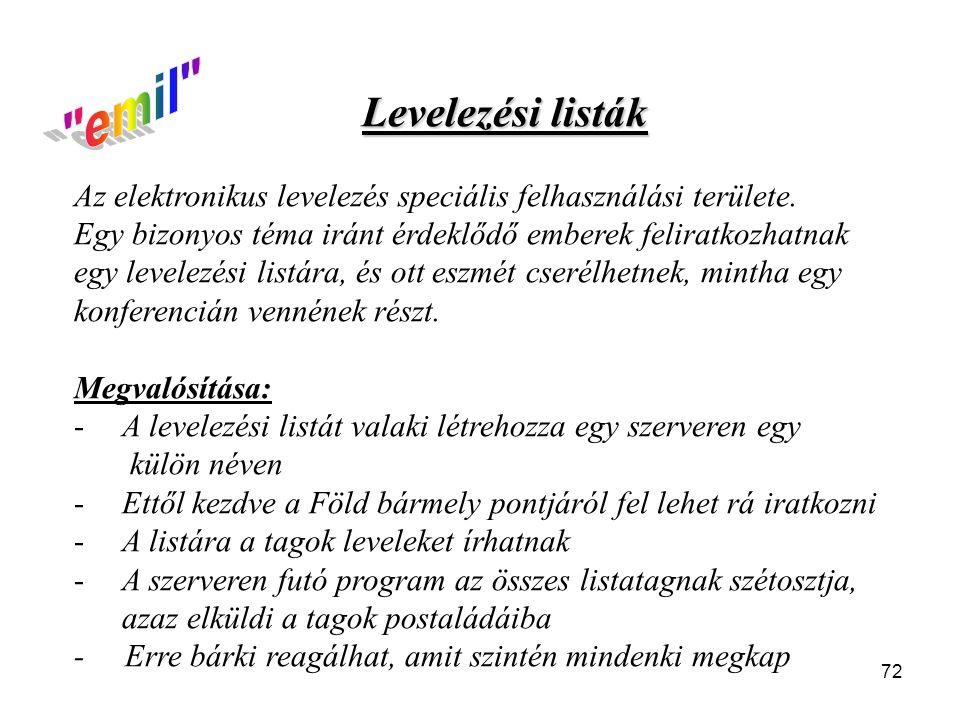 72 Levelezési listák Az elektronikus levelezés speciális felhasználási területe. Egy bizonyos téma iránt érdeklődő emberek feliratkozhatnak egy levele