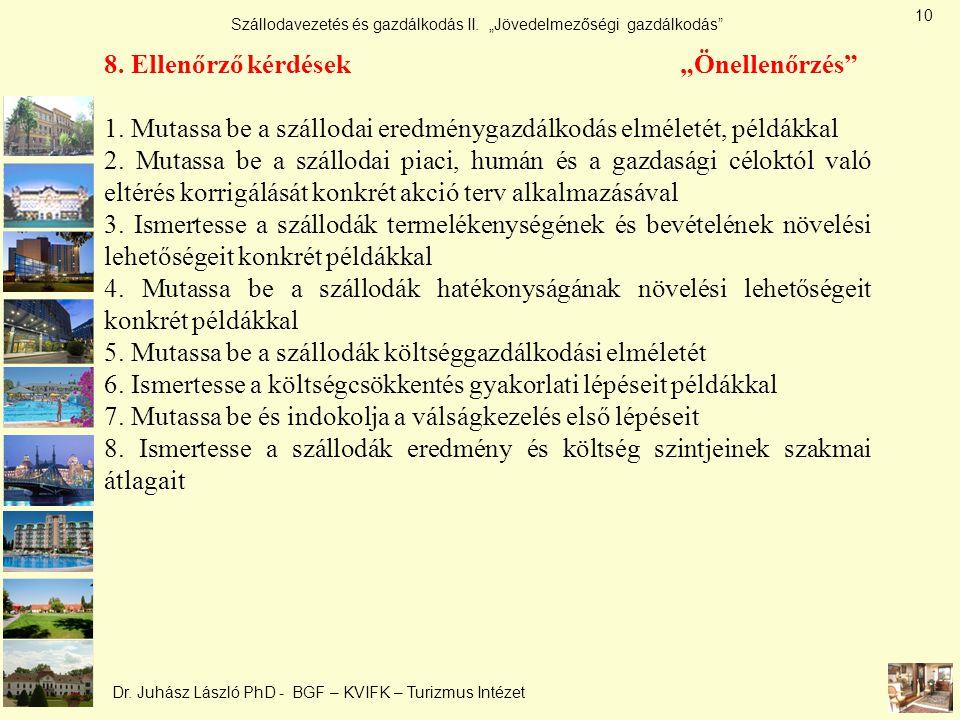 """Szállodavezetés és gazdálkodás II. """"Jövedelmezőségi gazdálkodás"""" Dr. Juhász László PhD - BGF – KVIFK – Turizmus Intézet 8. Ellenőrző kérdések """"Önellen"""