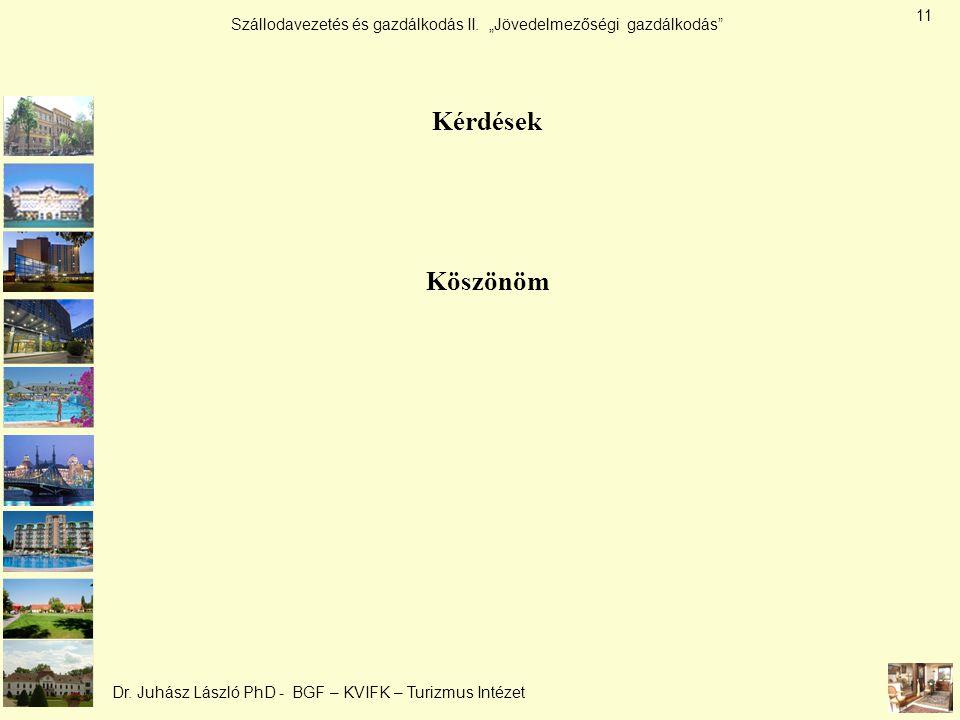 """Szállodavezetés és gazdálkodás II. """"Jövedelmezőségi gazdálkodás"""" Dr. Juhász László PhD - BGF – KVIFK – Turizmus Intézet Kérdések Köszönöm 11"""