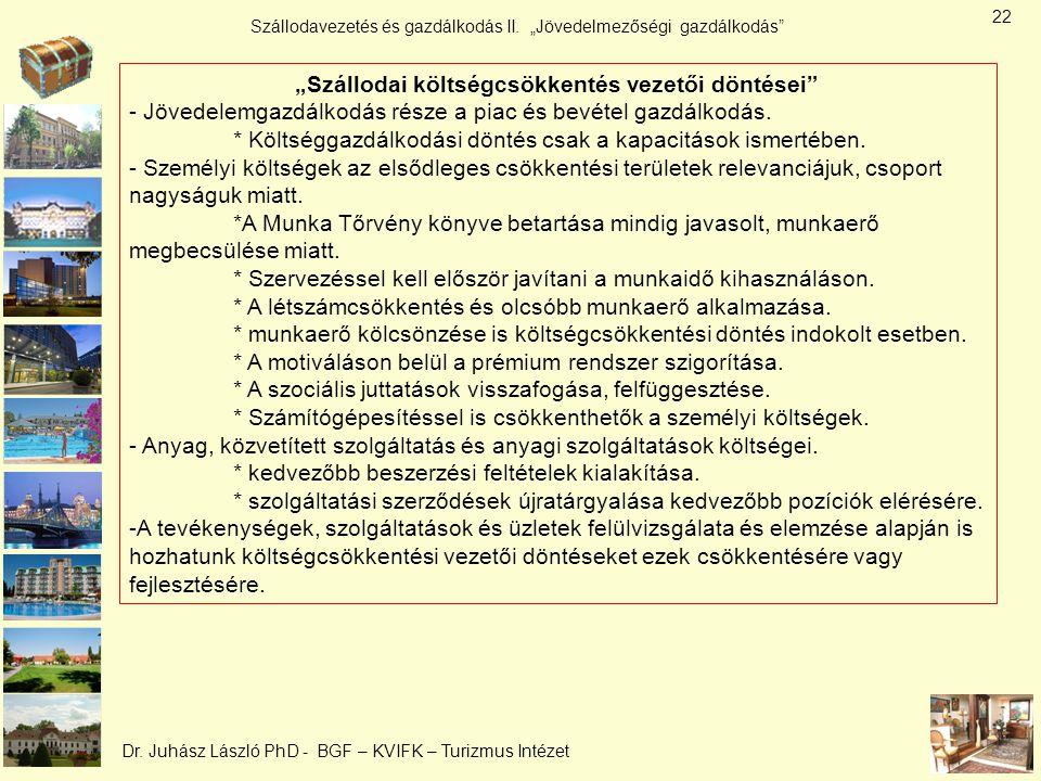 """Szállodavezetés és gazdálkodás II. """"Jövedelmezőségi gazdálkodás"""" Dr. Juhász László PhD - BGF – KVIFK – Turizmus Intézet """"Szállodai költségcsökkentés v"""