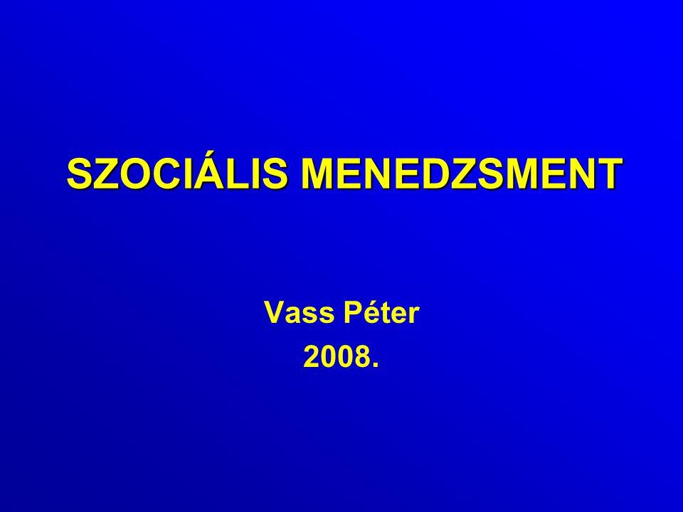 SZOCIÁLIS MENEDZSMENT Vass Péter 2008.