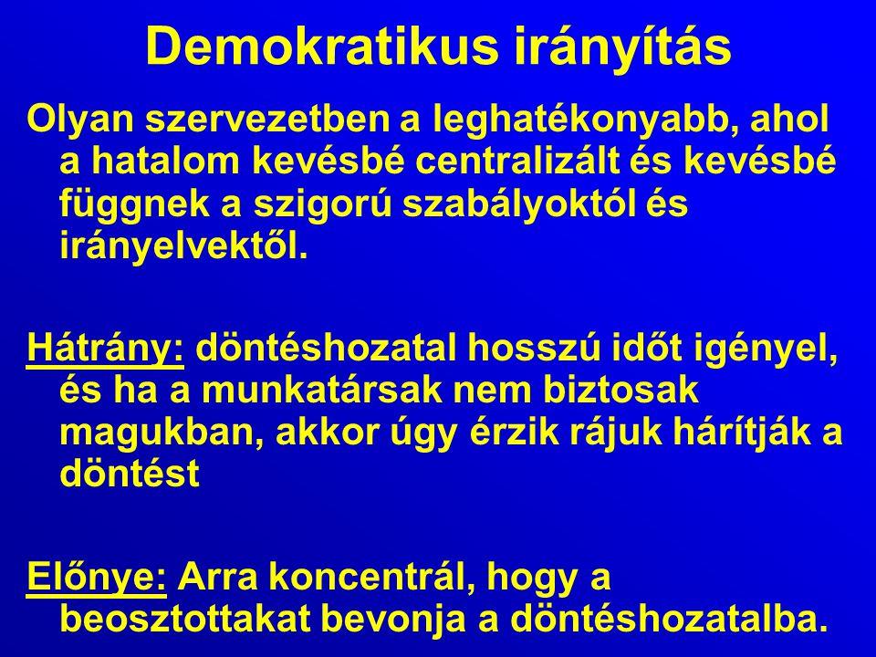 Demokratikus irányítás Olyan szervezetben a leghatékonyabb, ahol a hatalom kevésbé centralizált és kevésbé függnek a szigorú szabályoktól és irányelve