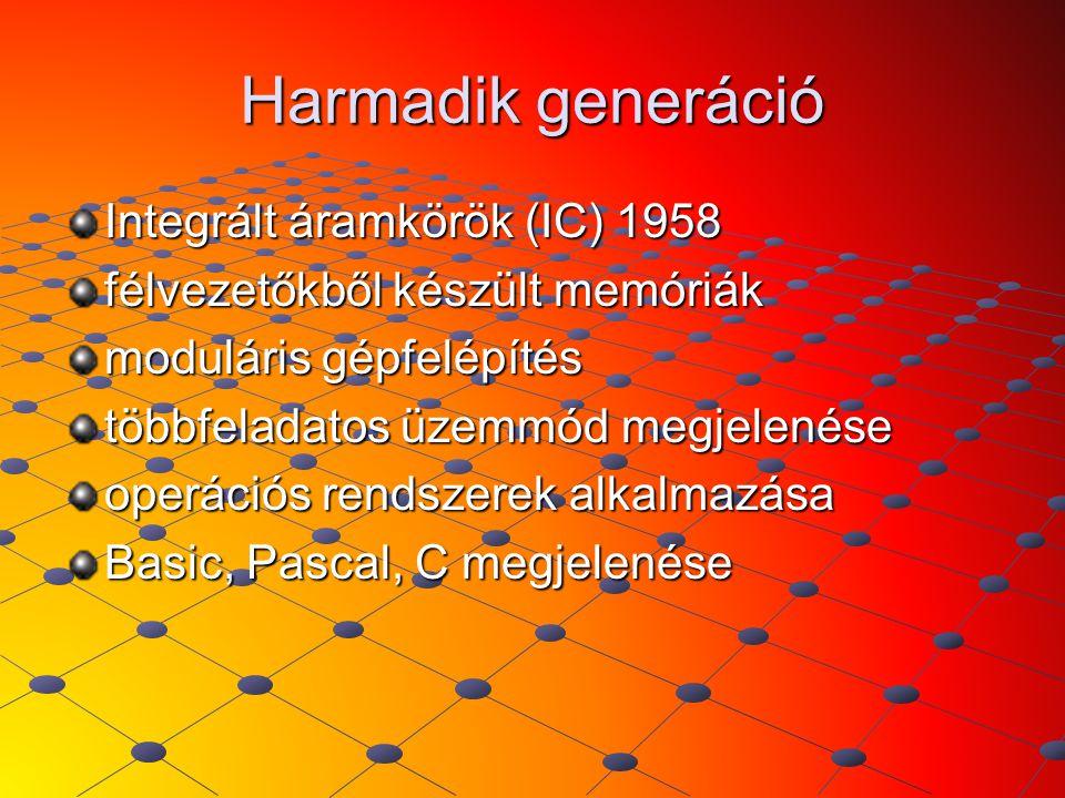 Harmadik generáció Integrált áramkörök (IC) 1958 félvezetőkből készült memóriák moduláris gépfelépítés többfeladatos üzemmód megjelenése operációs ren