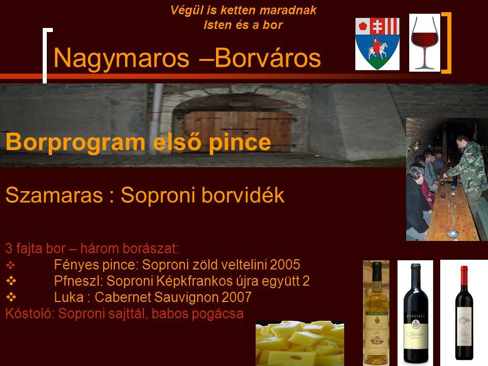 Nagymaros –Borváros Végül is ketten maradnak Isten és a bor BORPROGAM  Érkezés : hajóval  Nagymaros Hajóállomásra, vendégek fogdása  Maros étterem