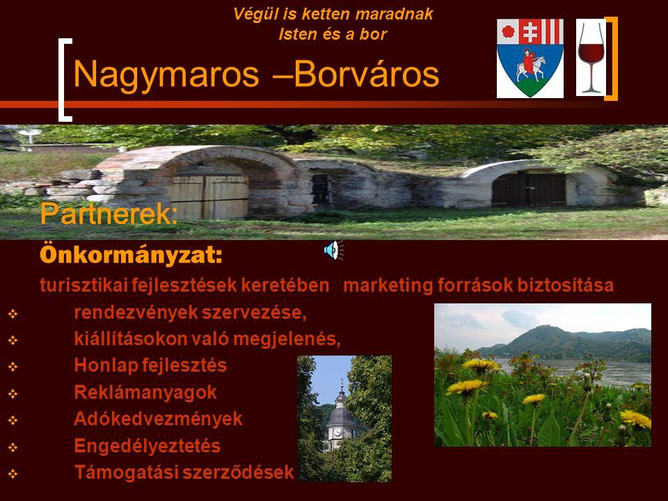 Nagymaros –Borváros Végül is ketten maradnak Isten és a bor Borváros projekt Cél :  város ismertségének növelése  turizmus fejlesztés ez által progr