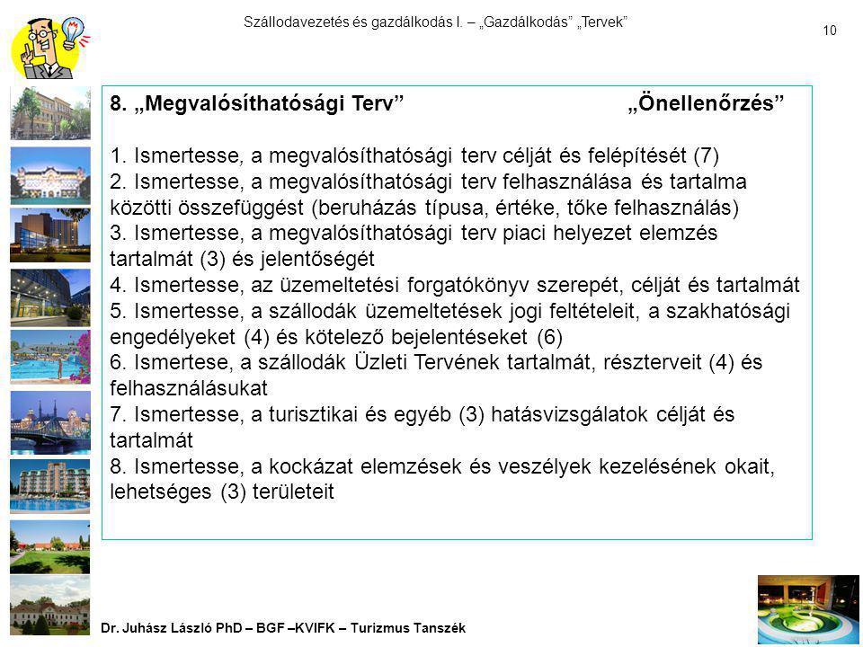 """Szállodavezetés és gazdálkodás I. – """"Gazdálkodás"""" """"Tervek"""" Dr. Juhász László PhD – BGF –KVIFK – Turizmus Tanszék 9 8. """"Gazdálkodás"""" ellenőrző kérdései"""