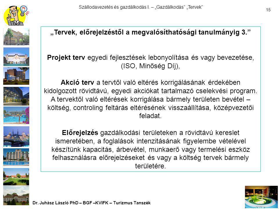 """Szállodavezetés és gazdálkodás I. – """"Gazdálkodás"""" """"Tervek"""" Dr. Juhász László PhD – BGF –KVIFK – Turizmus Tanszék 14 """"Tervek, előrejelzéstől a megvalós"""