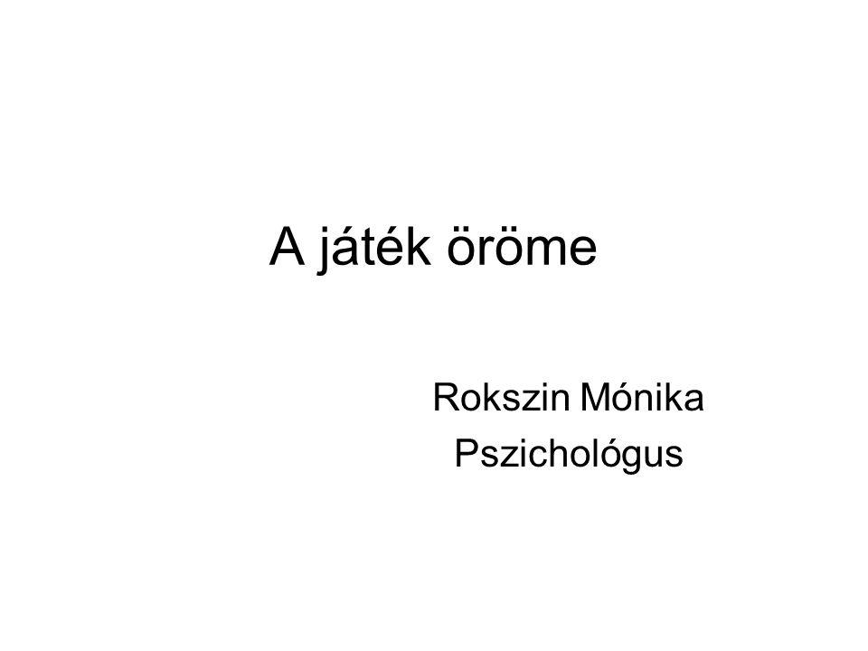 A játék öröme Rokszin Mónika Pszichológus
