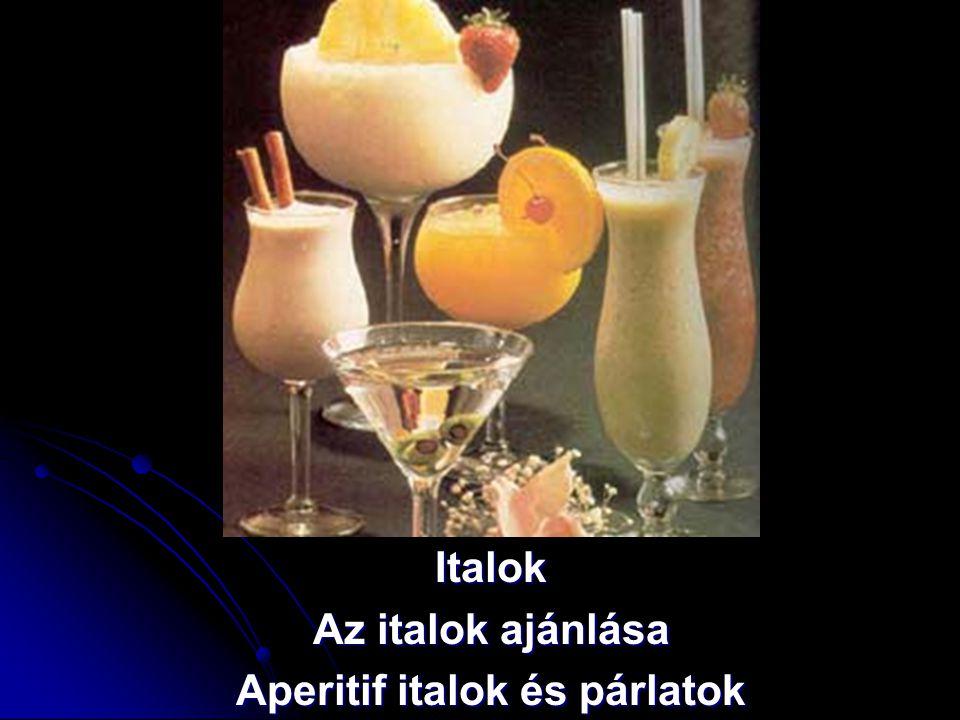 Italok Az italok ajánlása Aperitif italok és párlatok