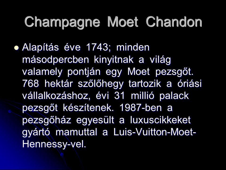 Champagne Moet Chandon Alapítás éve 1743; minden másodpercben kinyitnak a világ valamely pontján egy Moet pezsgőt. 768 hektár szőlőhegy tartozik a óri