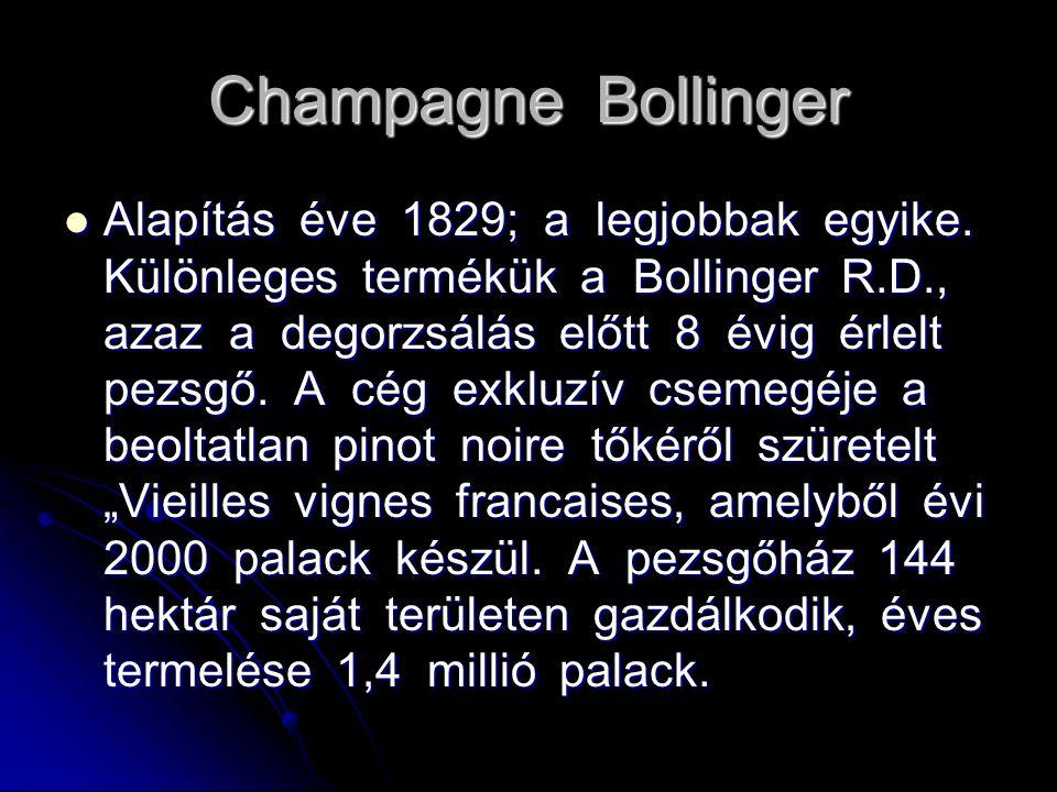Champagne Bollinger Alapítás éve 1829; a legjobbak egyike. Különleges termékük a Bollinger R.D., azaz a degorzsálás előtt 8 évig érlelt pezsgő. A cég
