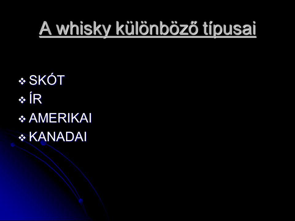 A whisky különböző típusai  SKÓT  ÍR  AMERIKAI  KANADAI