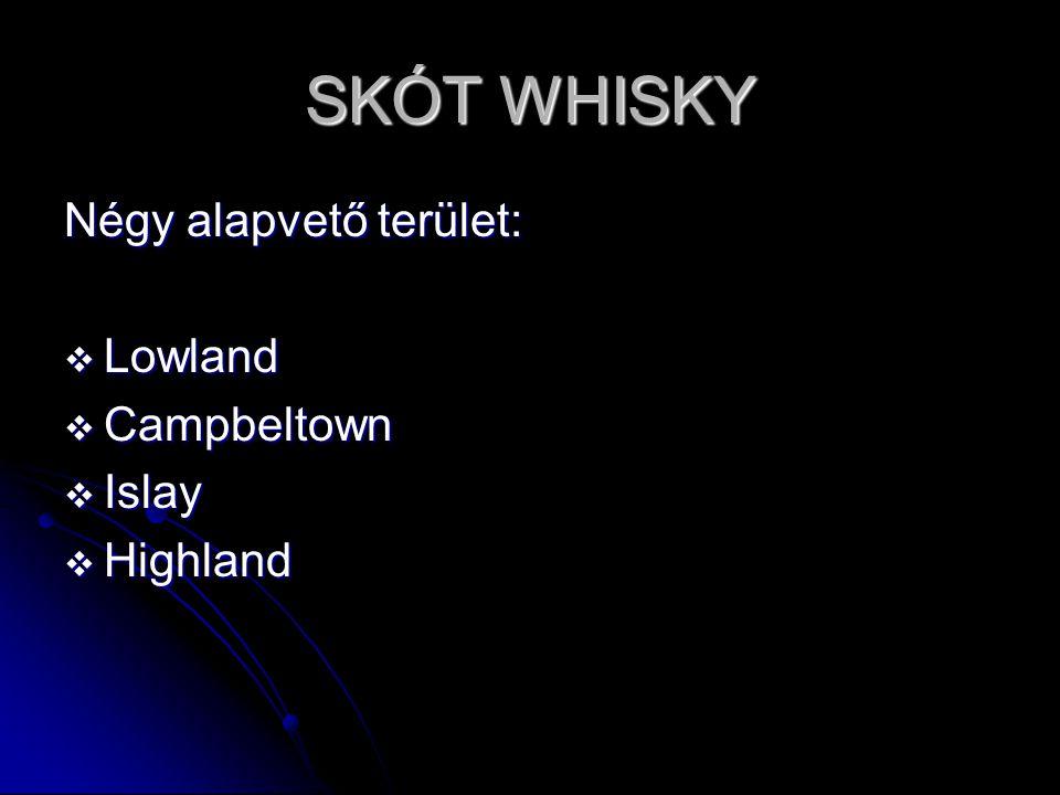 SKÓT WHISKY Négy alapvető terület:  Lowland  Campbeltown  Islay  Highland