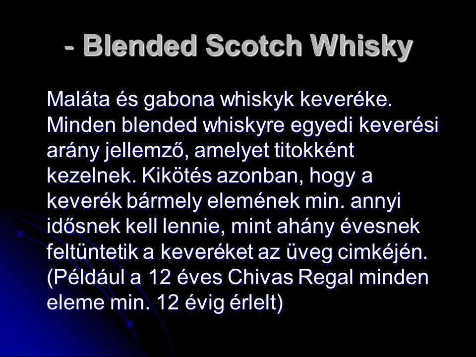 - Blended Scotch Whisky Maláta és gabona whiskyk keveréke. Minden blended whiskyre egyedi keverési arány jellemző, amelyet titokként kezelnek. Kikötés